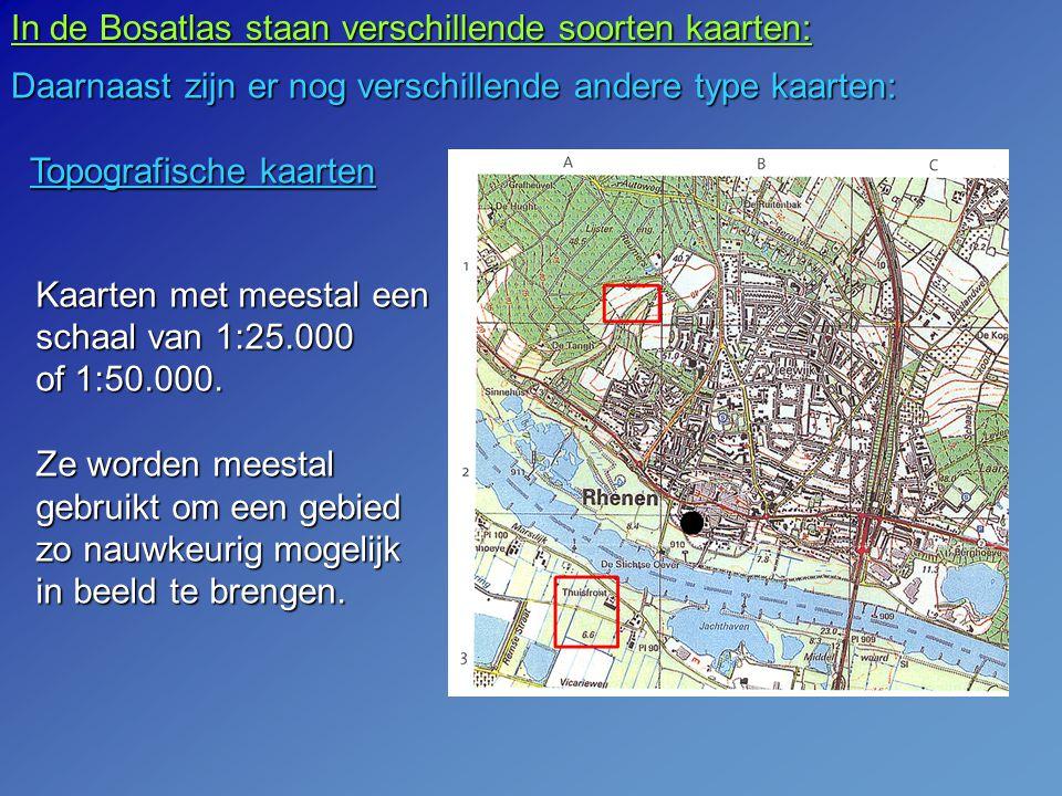 In de Bosatlas staan verschillende soorten kaarten: Daarnaast zijn er nog verschillende andere type kaarten: Topografische kaarten Kaarten met meestal een schaal van 1:25.000 of 1:50.000.