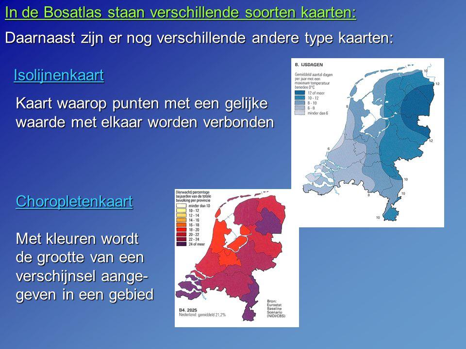 In de Bosatlas staan verschillende soorten kaarten: Daarnaast zijn er nog verschillende andere type kaarten: Isolijnenkaart Kaart waarop punten met een gelijke waarde met elkaar worden verbonden Choropletenkaart Met kleuren wordt de grootte van een verschijnsel aange- geven in een gebied