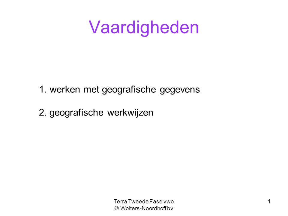 Terra Tweede Fase vwo © Wolters-Noordhoff bv 1 Vaardigheden 1.werken met geografische gegevens 2. geografische werkwijzen