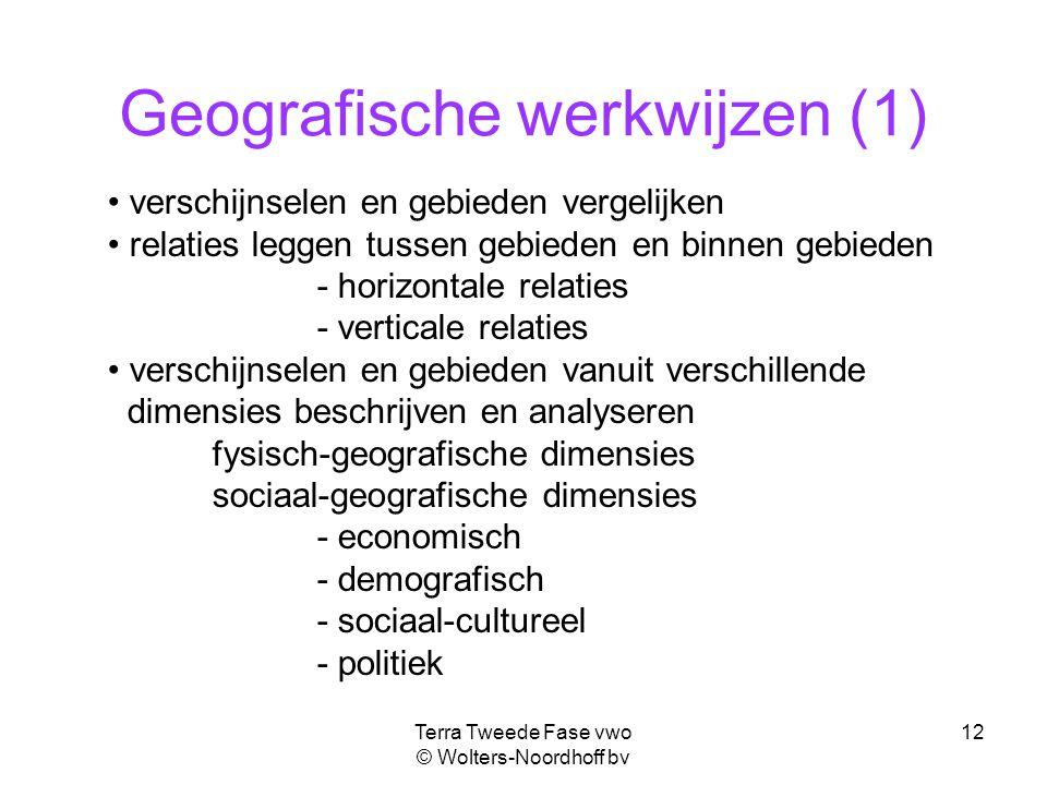 Terra Tweede Fase vwo © Wolters-Noordhoff bv 12 Geografische werkwijzen (1) verschijnselen en gebieden vergelijken relaties leggen tussen gebieden en