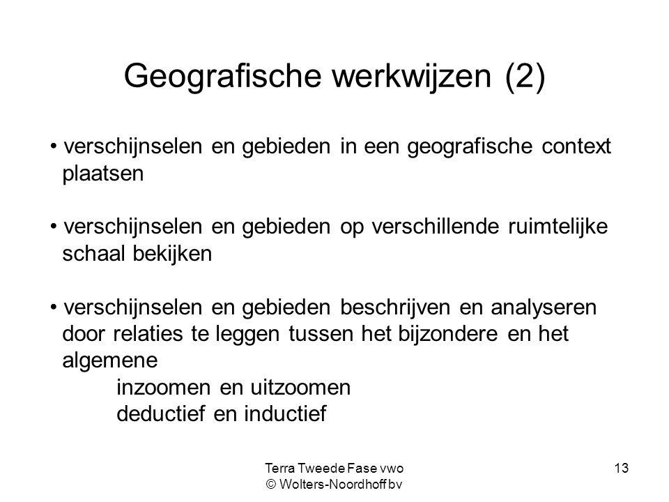 Terra Tweede Fase vwo © Wolters-Noordhoff bv 13 Geografische werkwijzen (2) verschijnselen en gebieden in een geografische context plaatsen verschijns