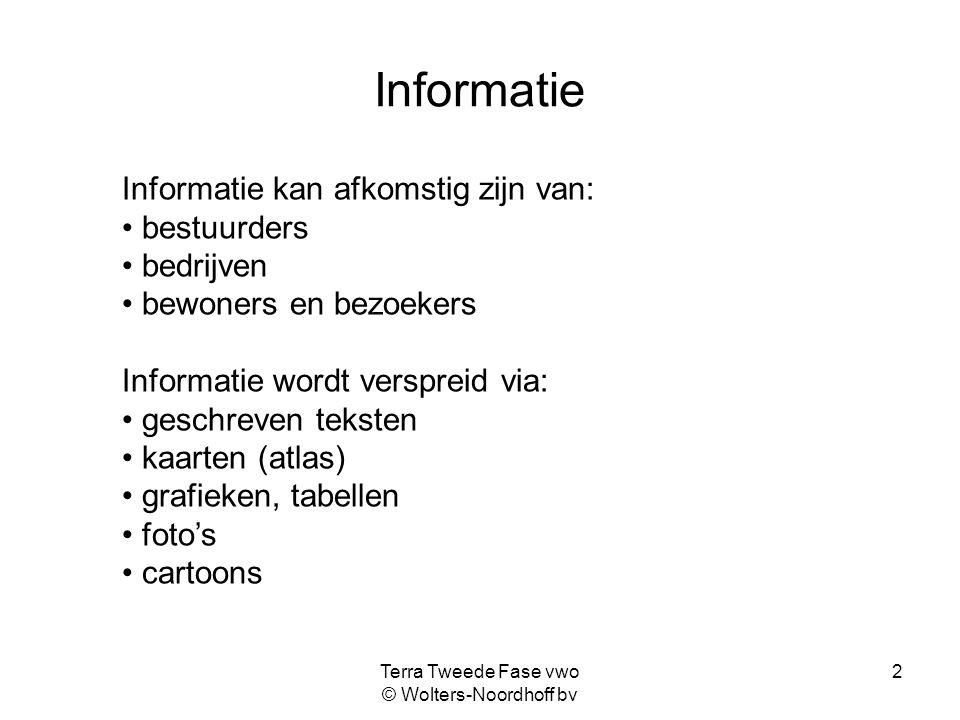 Terra Tweede Fase vwo © Wolters-Noordhoff bv 2 Informatie Informatie kan afkomstig zijn van: bestuurders bedrijven bewoners en bezoekers Informatie wo