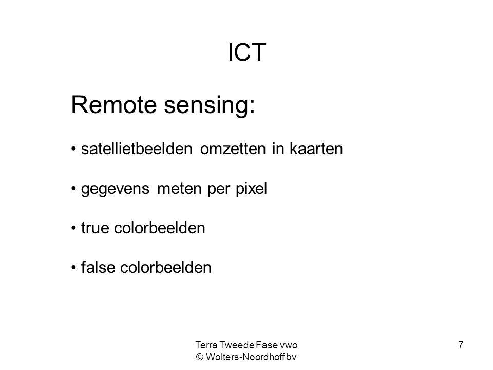 Terra Tweede Fase vwo © Wolters-Noordhoff bv 7 ICT Remote sensing: satellietbeelden omzetten in kaarten gegevens meten per pixel true colorbeelden fal