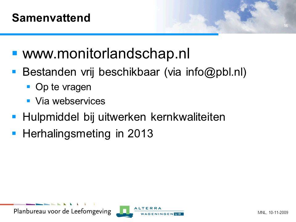 16 MNL, 10-11-2009 Samenvattend  www.monitorlandschap.nl  Bestanden vrij beschikbaar (via info@pbl.nl)  Op te vragen  Via webservices  Hulpmiddel bij uitwerken kernkwaliteiten  Herhalingsmeting in 2013