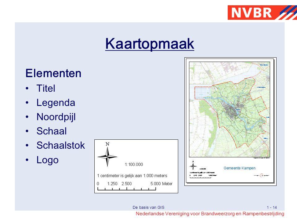 Nederlandse Vereniging voor Brandweerzorg en Rampenbestrijding De basis van GIS1 - 14 Elementen Titel Legenda Noordpijl Schaal Schaalstok Logo Kaartopmaak
