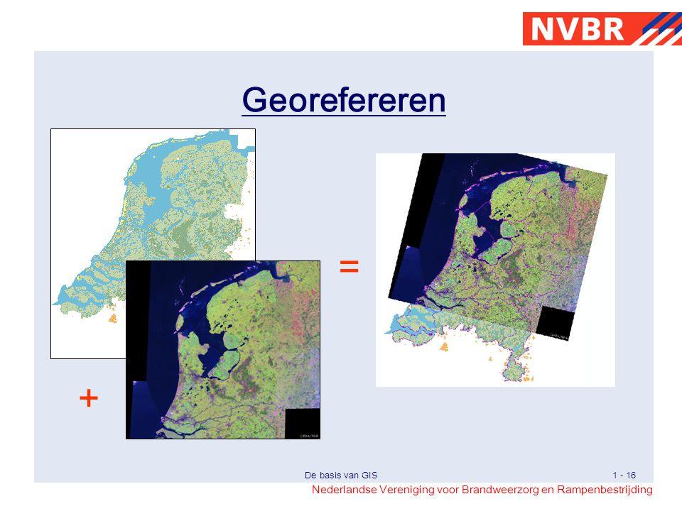 Nederlandse Vereniging voor Brandweerzorg en Rampenbestrijding De basis van GIS1 - 16 Georefereren + =