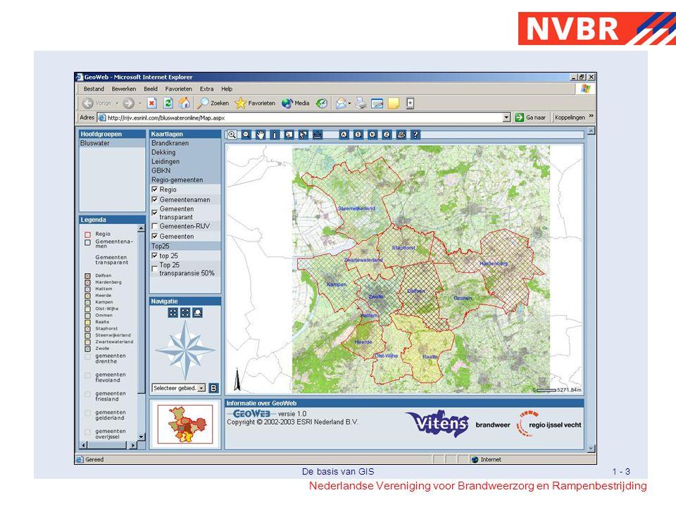 Nederlandse Vereniging voor Brandweerzorg en Rampenbestrijding De basis van GIS1 - 4