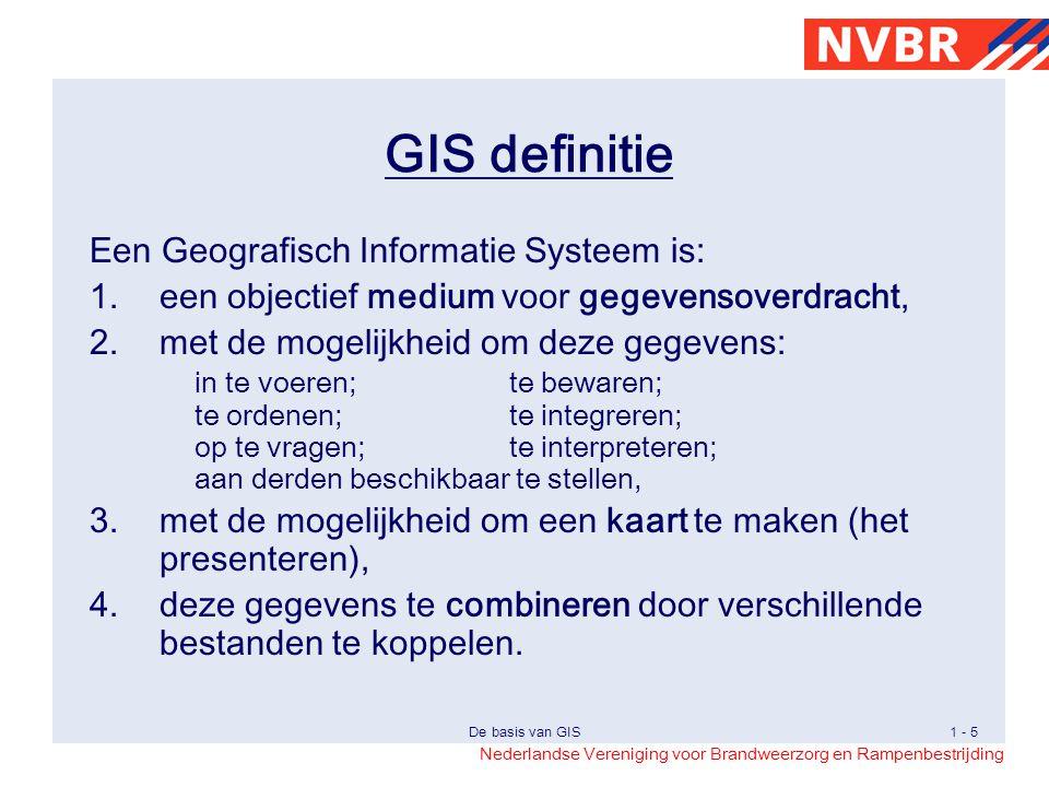 Nederlandse Vereniging voor Brandweerzorg en Rampenbestrijding De basis van GIS1 - 6 GIS eenvoudig Het weergeven van gegevens in lagen.