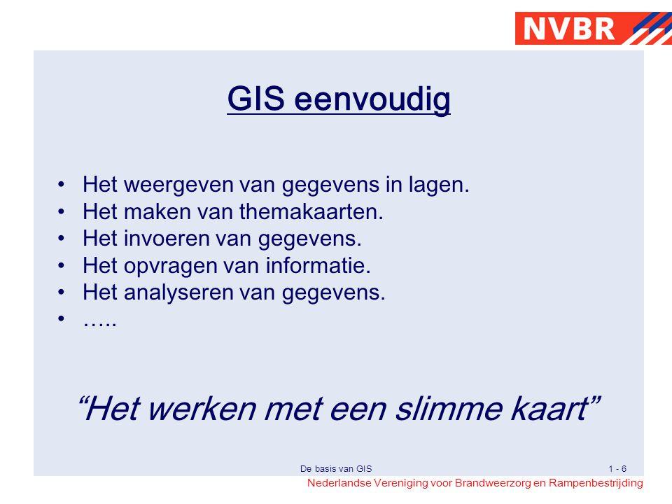 Nederlandse Vereniging voor Brandweerzorg en Rampenbestrijding De basis van GIS1 - 27 GIS De brandweer kan er niet zonder.