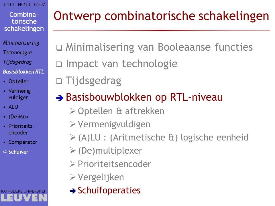 Combina- torische schakelingen KATHOLIEKE UNIVERSITEIT 3-11006–07H01L1 Ontwerp combinatorische schakelingen  Minimalisering van Booleaanse functies 