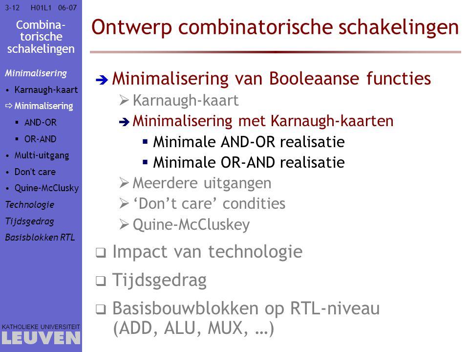 Combina- torische schakelingen KATHOLIEKE UNIVERSITEIT 3-1206–07H01L1 Ontwerp combinatorische schakelingen  Minimalisering van Booleaanse functies 