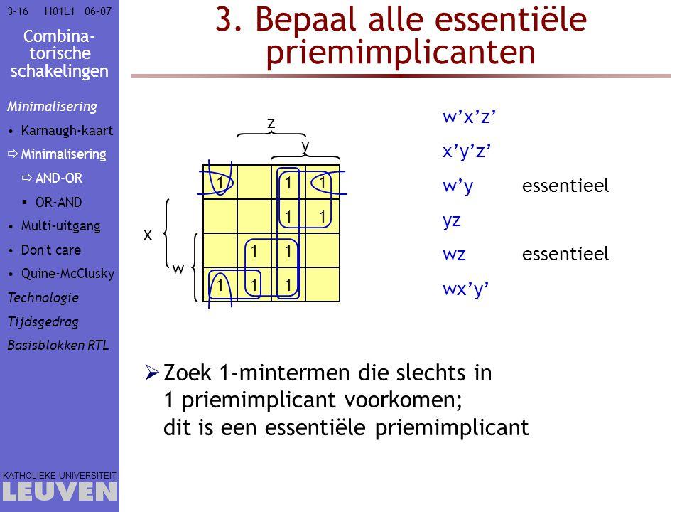 Combina- torische schakelingen KATHOLIEKE UNIVERSITEIT 3-1606–07H01L1 3. Bepaal alle essentiële priemimplicanten  Zoek 1-mintermen die slechts in 1 p