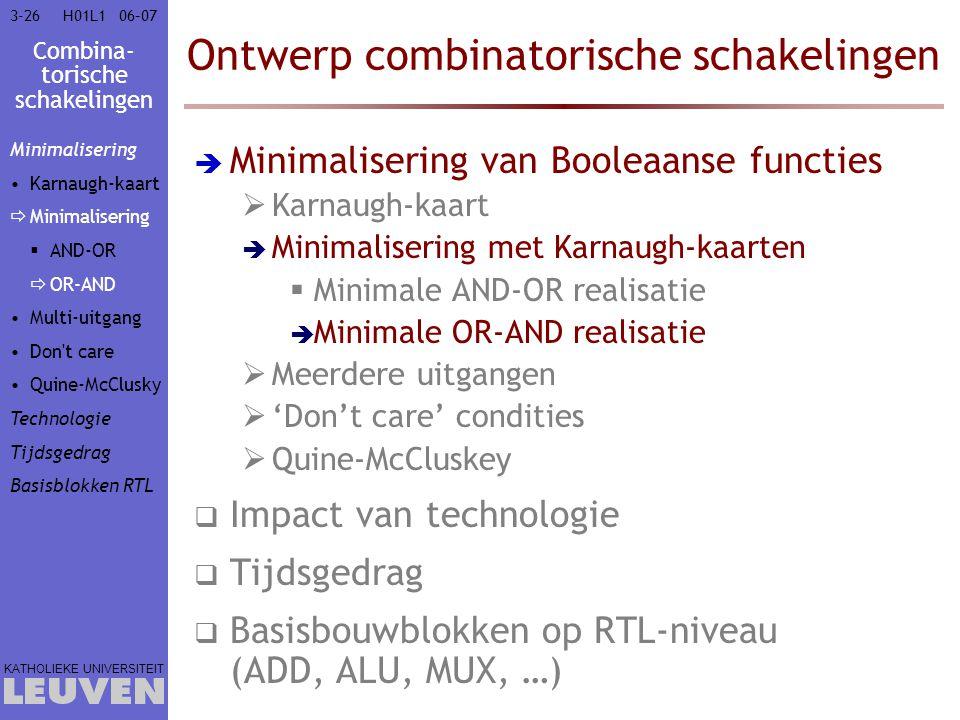 Combina- torische schakelingen KATHOLIEKE UNIVERSITEIT 3-2606–07H01L1 Ontwerp combinatorische schakelingen  Minimalisering van Booleaanse functies 