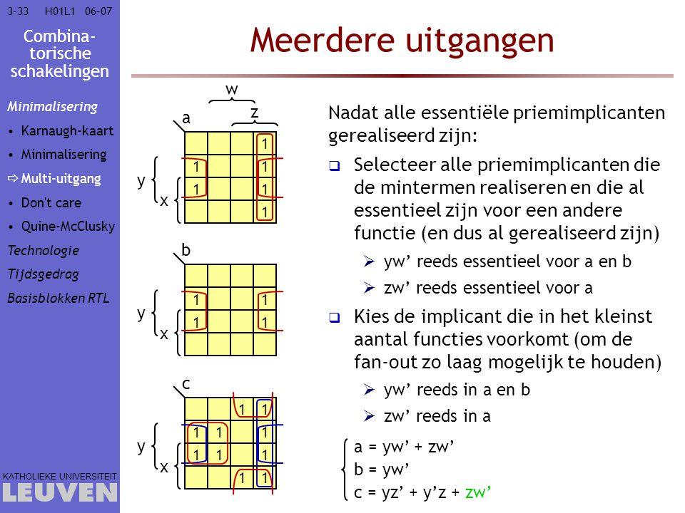 Combina- torische schakelingen KATHOLIEKE UNIVERSITEIT 3-3306–07H01L1 Meerdere uitgangen Nadat alle essentiële priemimplicanten gerealiseerd zijn:  S