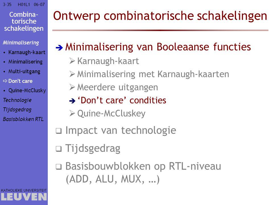 Combina- torische schakelingen KATHOLIEKE UNIVERSITEIT 3-3506–07H01L1 Ontwerp combinatorische schakelingen  Minimalisering van Booleaanse functies 