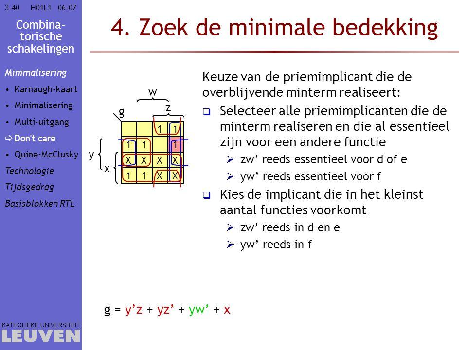 Combina- torische schakelingen KATHOLIEKE UNIVERSITEIT 3-4006–07H01L1 4. Zoek de minimale bedekking Keuze van de priemimplicant die de overblijvende m
