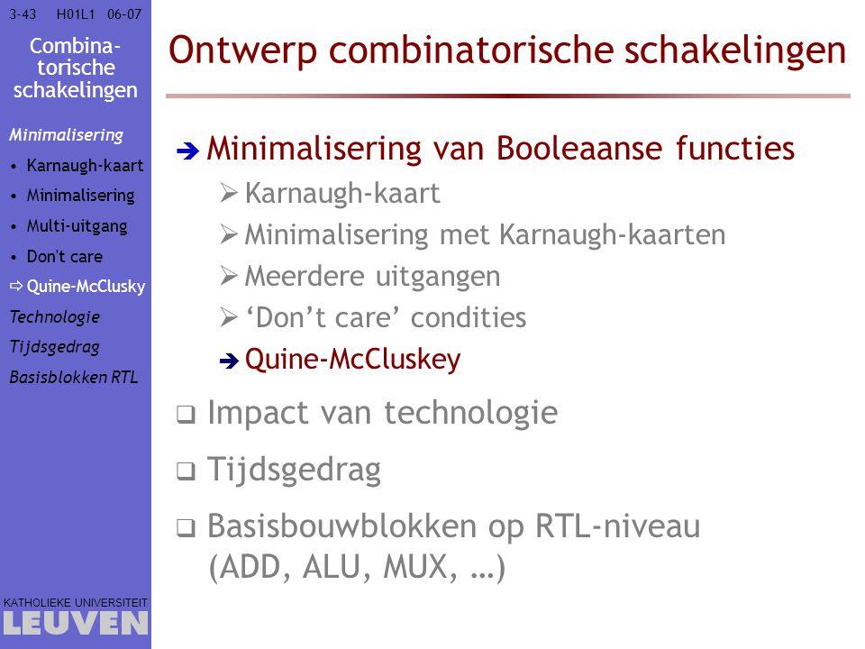 Combina- torische schakelingen KATHOLIEKE UNIVERSITEIT 3-4306–07H01L1 Ontwerp combinatorische schakelingen  Minimalisering van Booleaanse functies 