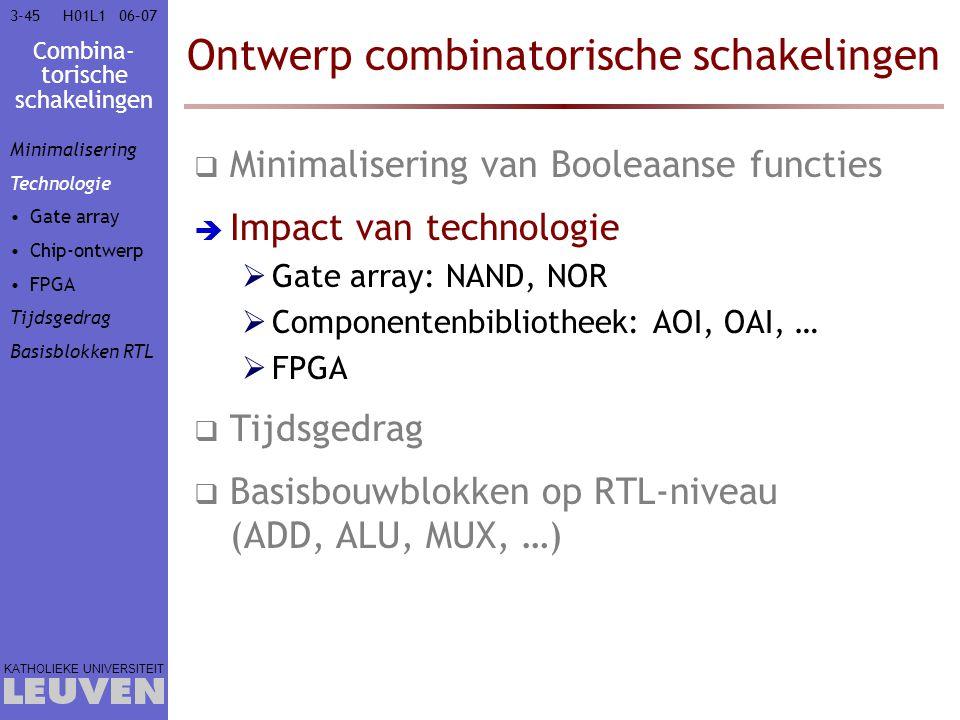 Combina- torische schakelingen KATHOLIEKE UNIVERSITEIT 3-4506–07H01L1 Ontwerp combinatorische schakelingen  Minimalisering van Booleaanse functies 