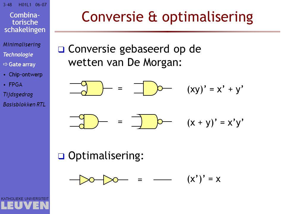 Combina- torische schakelingen KATHOLIEKE UNIVERSITEIT 3-4806–07H01L1 Conversie & optimalisering  Conversie gebaseerd op de wetten van De Morgan:  O