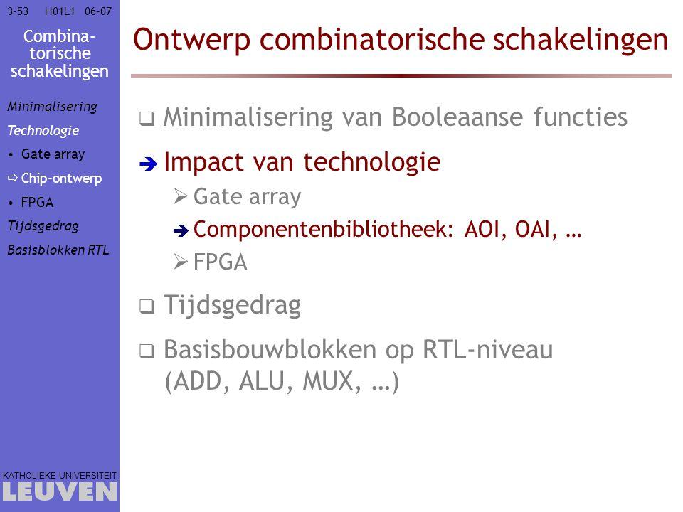 Combina- torische schakelingen KATHOLIEKE UNIVERSITEIT 3-5306–07H01L1 Ontwerp combinatorische schakelingen  Minimalisering van Booleaanse functies 