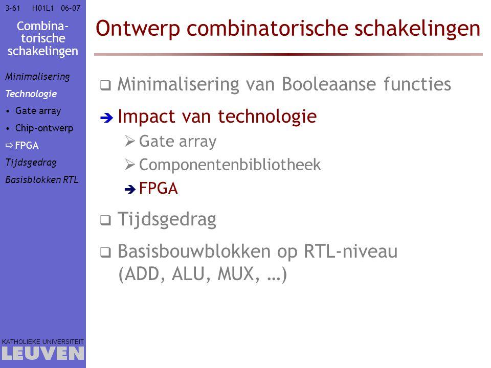 Combina- torische schakelingen KATHOLIEKE UNIVERSITEIT 3-6106–07H01L1 Ontwerp combinatorische schakelingen  Minimalisering van Booleaanse functies 