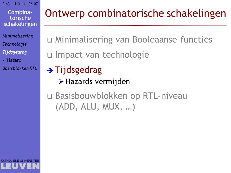Combina- torische schakelingen KATHOLIEKE UNIVERSITEIT 3-6306–07H01L1 Ontwerp combinatorische schakelingen  Minimalisering van Booleaanse functies 