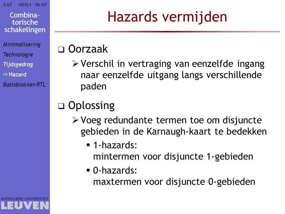 Combina- torische schakelingen KATHOLIEKE UNIVERSITEIT 3-6706–07H01L1 Hazards vermijden  Oorzaak  Verschil in vertraging van eenzelfde ingang naar e