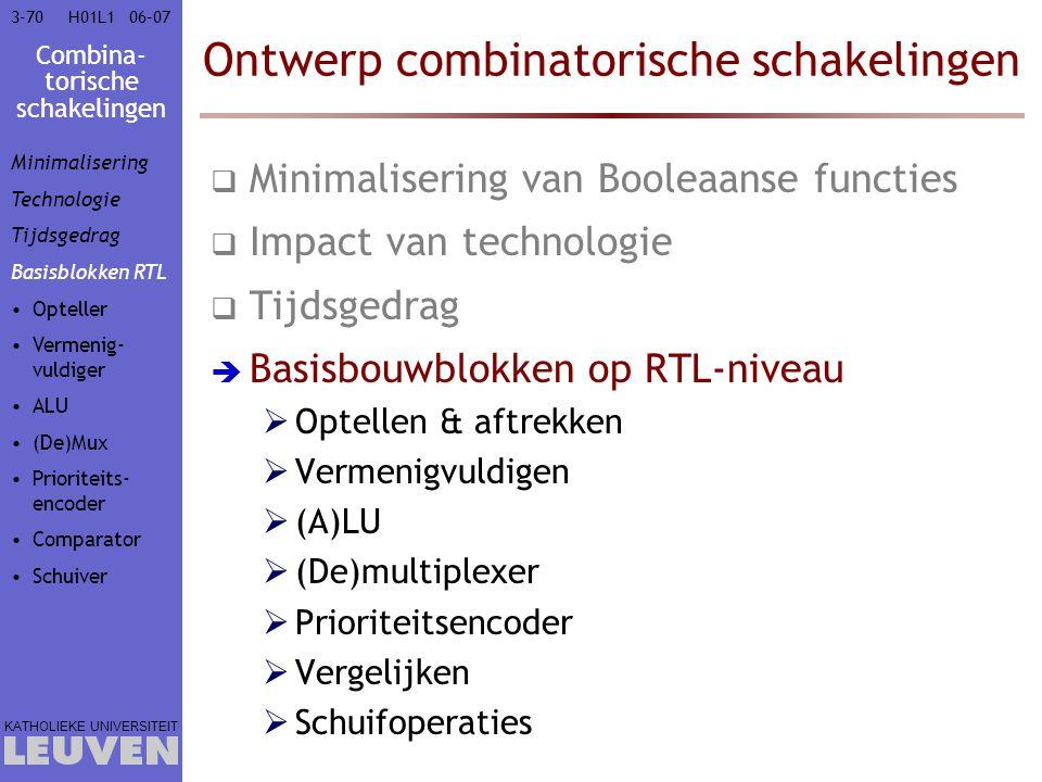 Combina- torische schakelingen KATHOLIEKE UNIVERSITEIT 3-7006–07H01L1 Ontwerp combinatorische schakelingen  Minimalisering van Booleaanse functies 