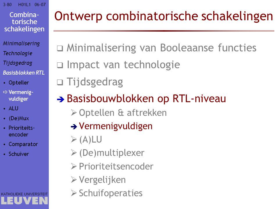 Combina- torische schakelingen KATHOLIEKE UNIVERSITEIT 3-8006–07H01L1 Ontwerp combinatorische schakelingen  Minimalisering van Booleaanse functies 