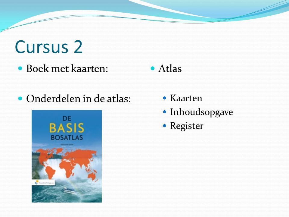 Cursus 2 Boek met kaarten: Onderdelen in de atlas: Atlas Kaarten Inhoudsopgave Register