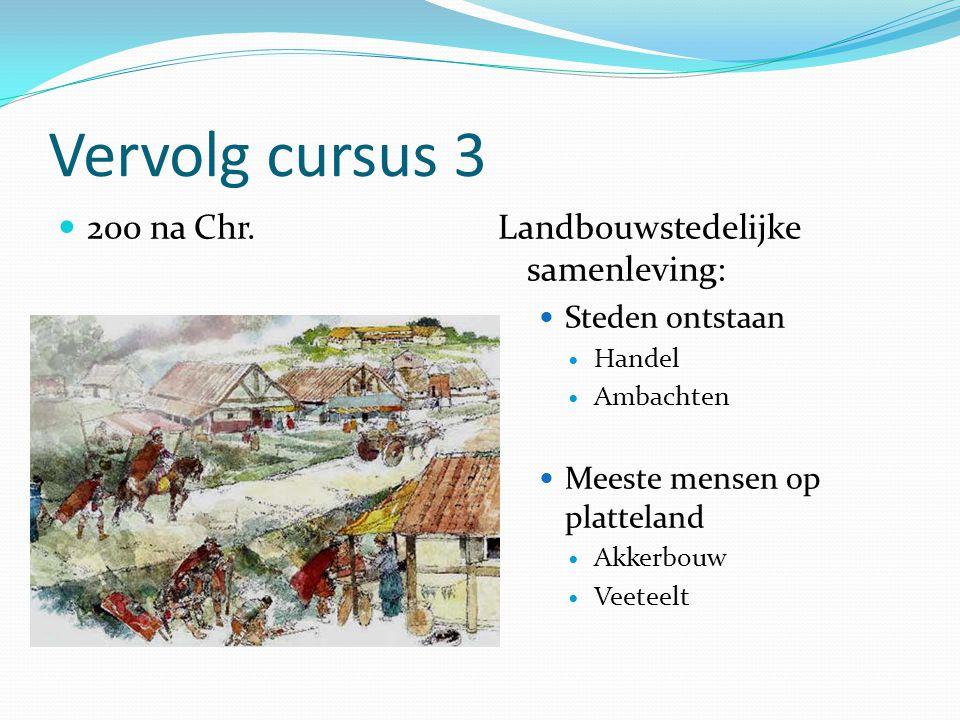 Vervolg cursus 3 200 na Chr.Landbouwstedelijke samenleving: Steden ontstaan Handel Ambachten Meeste mensen op platteland Akkerbouw Veeteelt
