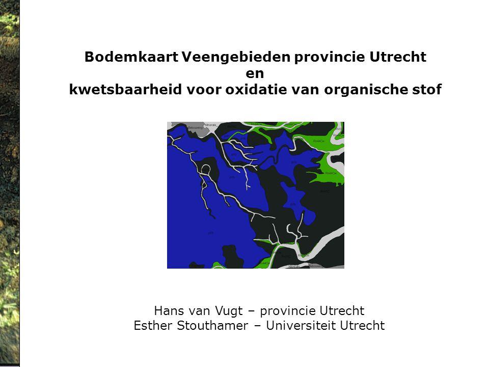 Bodemkaart Veengebieden provincie Utrecht en kwetsbaarheid voor oxidatie van organische stof Hans van Vugt – provincie Utrecht Esther Stouthamer – Uni