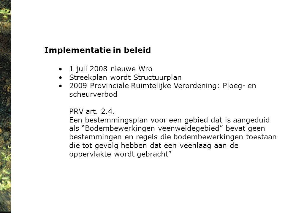 Implementatie in beleid 1 juli 2008 nieuwe Wro Streekplan wordt Structuurplan 2009 Provinciale Ruimtelijke Verordening: Ploeg- en scheurverbod PRV art