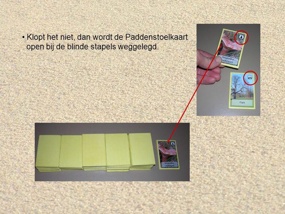 Klopt het niet, dan wordt de Paddenstoelkaart open bij de blinde stapels weggelegd.