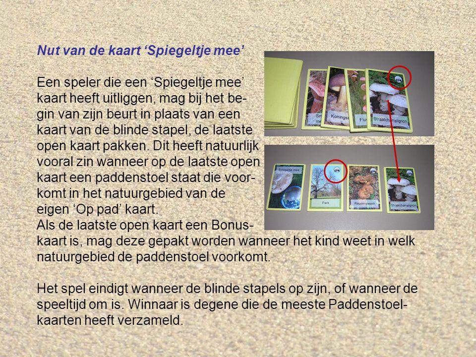 Nut van de kaart 'Spiegeltje mee' Een speler die een 'Spiegeltje mee' kaart heeft uitliggen, mag bij het be- gin van zijn beurt in plaats van een kaart van de blinde stapel, de laatste open kaart pakken.