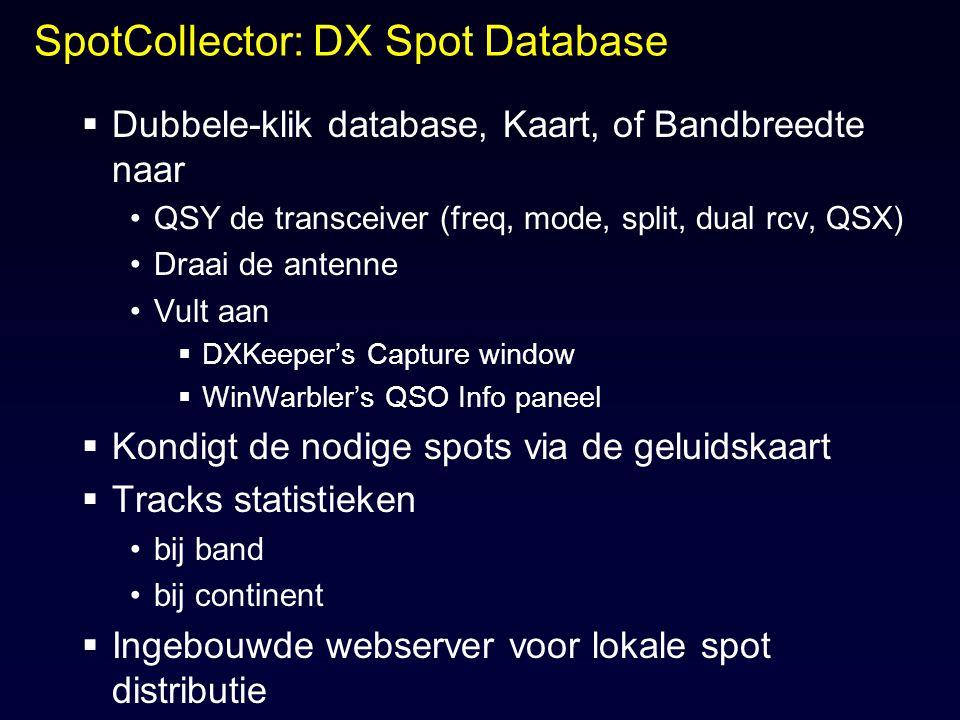 SpotCollector: DX Spot Database  Dubbele-klik database, Kaart, of Bandbreedte naar QSY de transceiver (freq, mode, split, dual rcv, QSX) Draai de ant