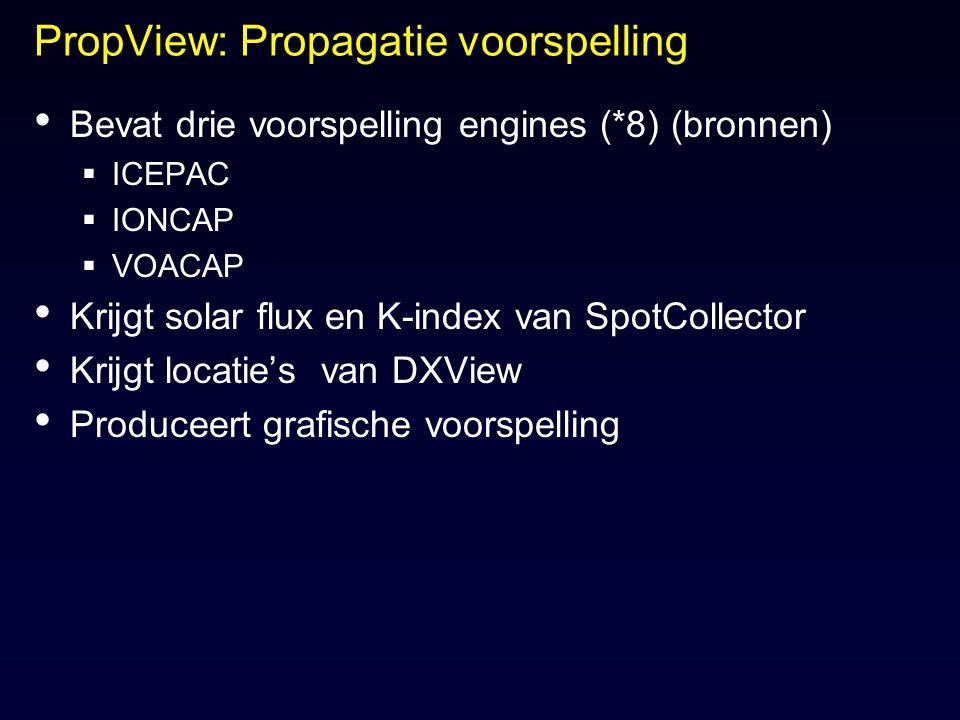 PropView: Propagatie voorspelling Bevat drie voorspelling engines (*8) (bronnen)  ICEPAC  IONCAP  VOACAP Krijgt solar flux en K-index van SpotColle