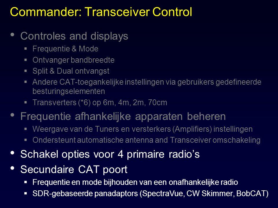 Commander: Transceiver Control Controles and displays  Frequentie & Mode  Ontvanger bandbreedte  Split & Dual ontvangst  Andere CAT-toegankelijke