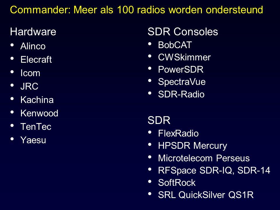 Commander: Meer als 100 radios worden ondersteund Hardware Alinco Elecraft Icom JRC Kachina Kenwood TenTec Yaesu SDR Consoles BobCAT CWSkimmer PowerSD