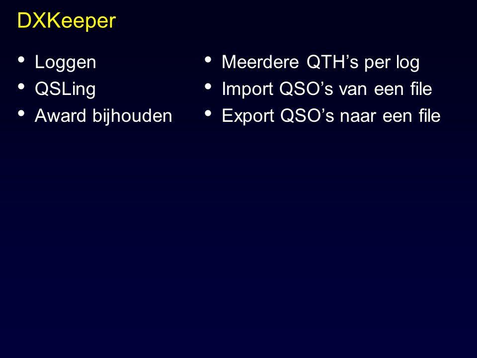 DXKeeper Loggen QSLing Award bijhouden Meerdere QTH's per log Import QSO's van een file Export QSO's naar een file