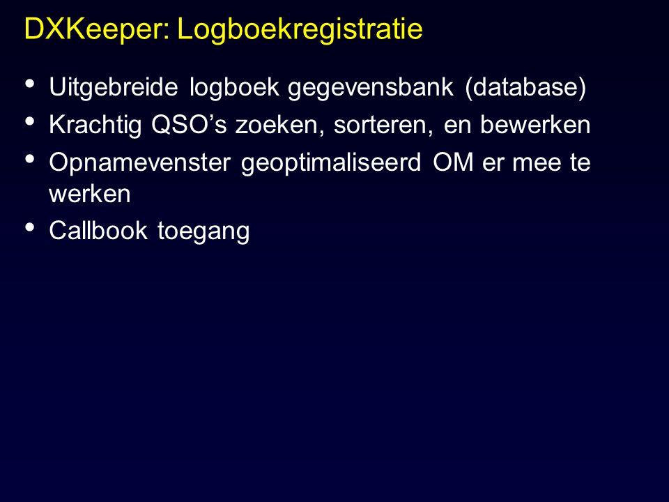 DXKeeper: Logboekregistratie Uitgebreide logboek gegevensbank (database) Krachtig QSO's zoeken, sorteren, en bewerken Opnamevenster geoptimaliseerd OM