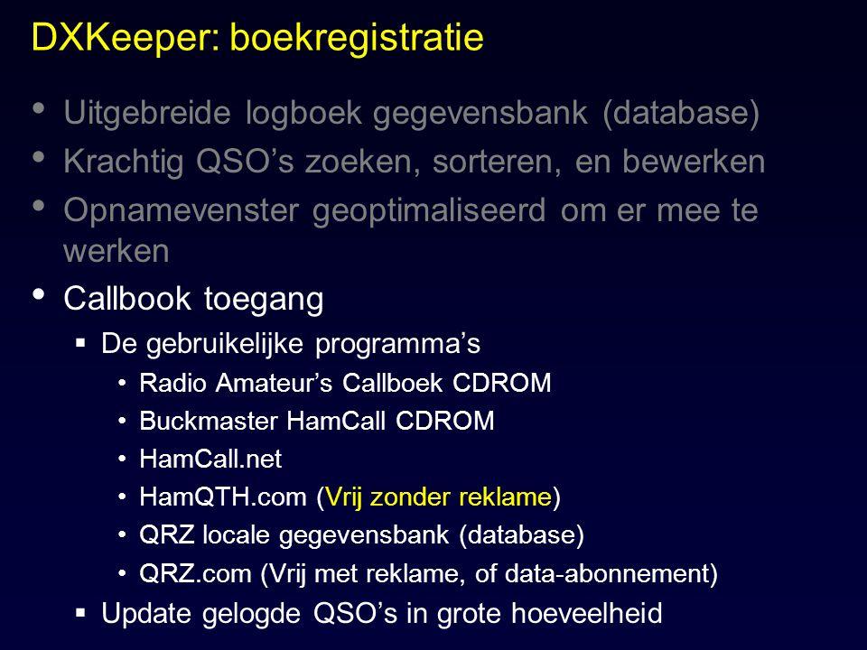 DXKeeper: boekregistratie Uitgebreide logboek gegevensbank (database) Krachtig QSO's zoeken, sorteren, en bewerken Opnamevenster geoptimaliseerd om er