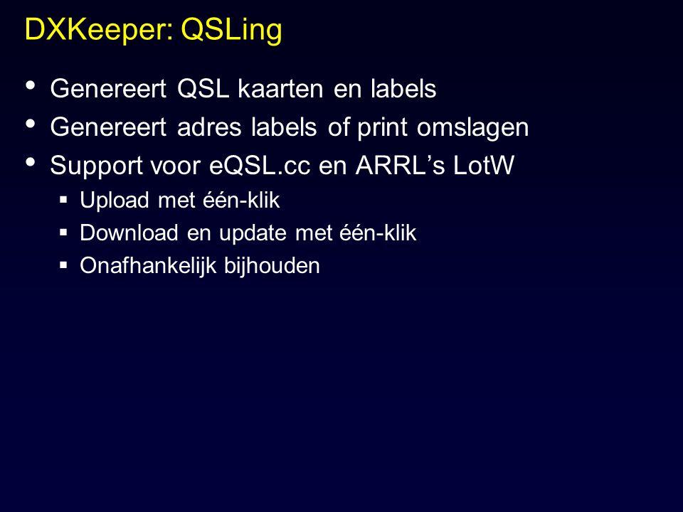 DXKeeper: QSLing Genereert QSL kaarten en labels Genereert adres labels of print omslagen Support voor eQSL.cc en ARRL's LotW  Upload met één-klik 