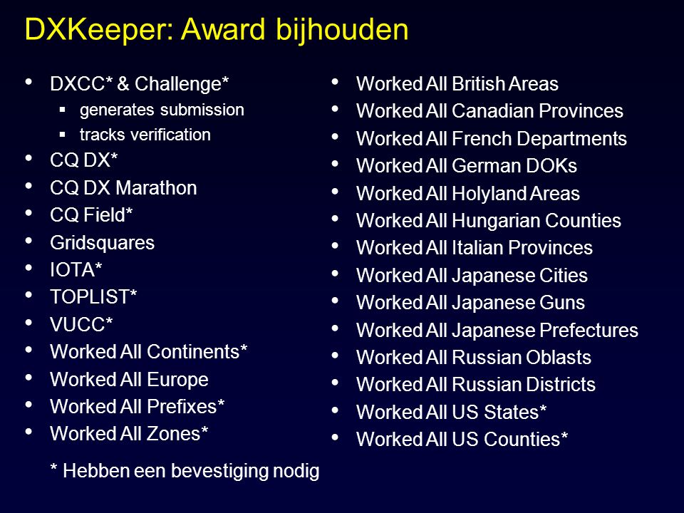 DXCC* & Challenge*  generates submission  tracks verification CQ DX* CQ DX Marathon CQ Field* Gridsquares IOTA* TOPLIST* VUCC* Worked All Continents