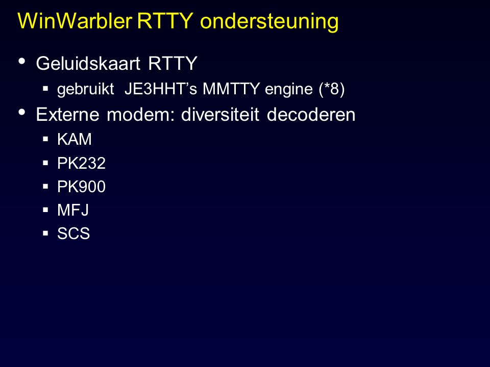 WinWarbler RTTY ondersteuning Geluidskaart RTTY  gebruikt JE3HHT's MMTTY engine (*8) Externe modem: diversiteit decoderen  KAM  PK232  PK900  MFJ