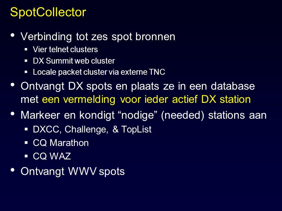 SpotCollector Verbinding tot zes spot bronnen  Vier telnet clusters  DX Summit web cluster  Locale packet cluster via externe TNC Ontvangt DX spots