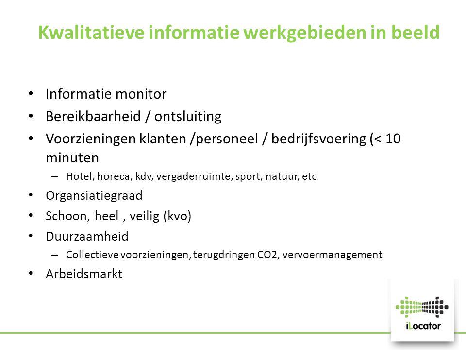 Kwalitatieve informatie werkgebieden in beeld Informatie monitor Bereikbaarheid / ontsluiting Voorzieningen klanten /personeel / bedrijfsvoering (< 10