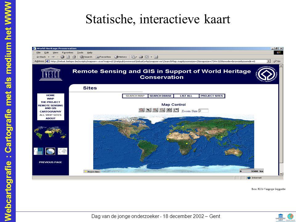 Webcartografie : Cartografie met als medium het WWW Dag van de jonge onderzoeker - 18 december 2002 – Gent Statische, interactieve kaart Bron: RUG-Vak