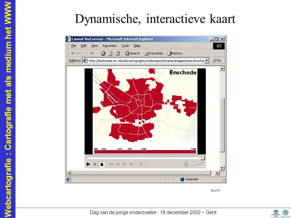 Webcartografie : Cartografie met als medium het WWW Dag van de jonge onderzoeker - 18 december 2002 – Gent Dynamische, interactieve kaart Bron:ITC