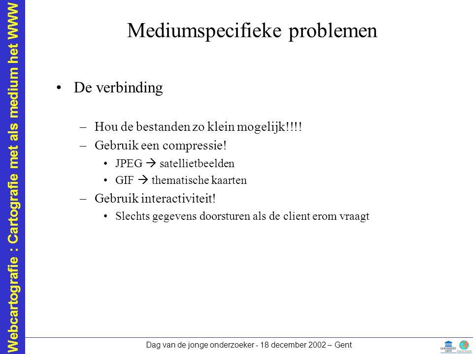 Webcartografie : Cartografie met als medium het WWW Dag van de jonge onderzoeker - 18 december 2002 – Gent Mediumspecifieke problemen De verbinding –H